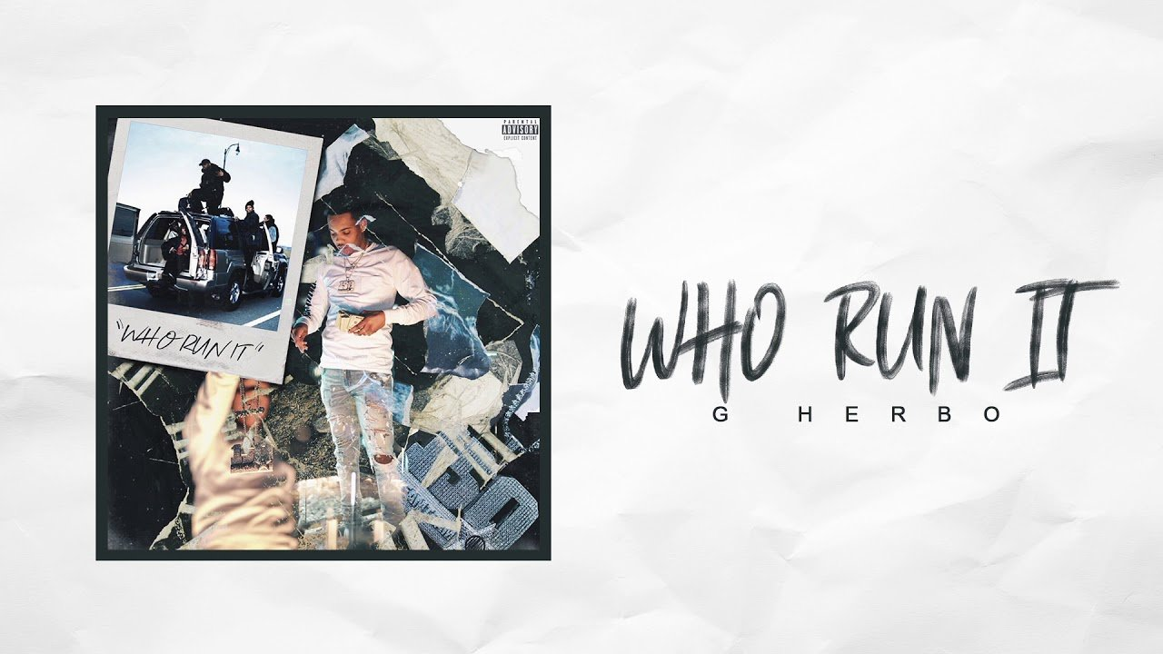New Music Who Run It By G Herbo Truestar